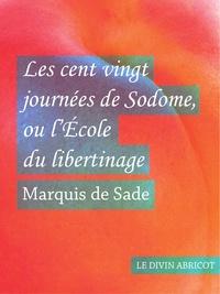 Marquis de Sade - Les cent vingt journées de Sodome - ou l'École du libertinage.