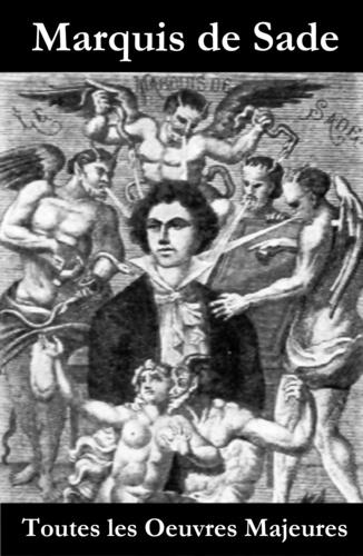 Marquis de Sade - Toutes les Oeuvres Majeures du Marquis de Sade.