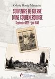 Marquise odette Bonte - Souvenirs de guerre d'une Coudekerquoise.
