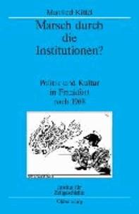 Marsch durch die Institutionen? - Politik und Kultur in Frankfurt am Main nach 1968.