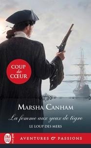 Marsha Canham - Le Loup des mers Tome 1 : La femme aux yeux de tigre.
