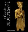 Marsha Hill et Deborah Schorsch - Offrandes aux dieux d'Egypte.
