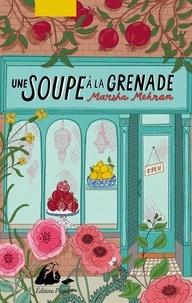 Marsha Mehran - Une soupe à la grenade.