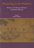 Marsha Weidner - Flowering in the Shadows - Women in the History of Chinese and Japanese Painting.