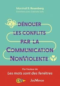 Marshall B. Rosenberg et Gabriele Seils - Dénouer les conflits par la Communication Nonviolente.