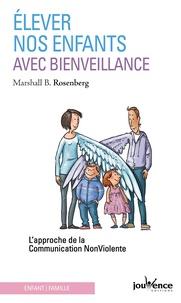 Marshall B. Rosenberg - Elever nos enfants avec bienveillance - L'approche de la communication non violente.