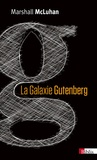 Marshall McLuhan - La galaxie Gutenberg - La genèse de l'homme typographique.