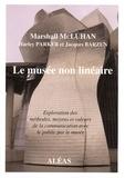 Marshall McLuhan et Harley Parker - Le musée non-linéaire - Exploration des méthodes, moyens et valeurs de la communication avec le public par le musée.