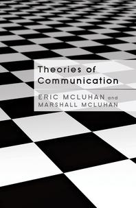 Marshall McLuhan et Eric McLuhan - Theories of Communication.