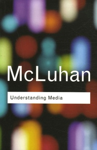 Marshall McLuhan - Understanding Media - The extensions of man.