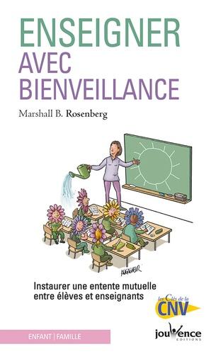 Marshall Rosenberg - Enseigner avec bienveillance - Instaurer une entente mutuelle entre élèves et enseignants.