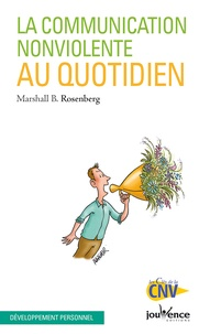 Marshall Rosenberg - La communication non violente au quotidien.