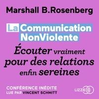 Marshall ROSENBERG et Laurence Richard - La Communication NonViolente : Écouter vraiment pour des relations enfin sereines.