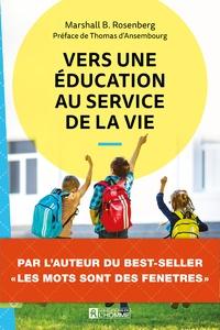 Téléchargements de livres epub gratuits Vers une éducation au service de la vie FB2 par Marshall Rosenberg