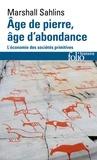 Marshall Sahlins et Pierre Clastres - Age de pierre, âge d'abondance - L'économie des sociétés primitives.