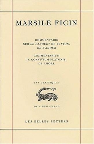 Marsile Ficin - Commentaire sur le banquet de Platon, de l'amour : Commentarium in convivium platonis, de amore.