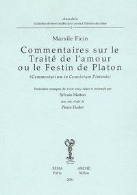Marsile Ficin - Commentaires sur le traité de l'amour ou le festin de Platon.
