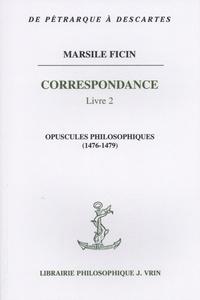 Marsile Ficin - Correspondance - Livre 2, Opuscules philosophiques (1476-1479).