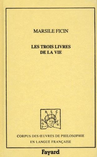 Marsile Ficin - Les trois livres de la vie.