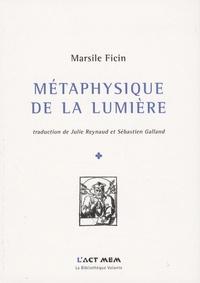 Marsile Ficin - Métaphysique de la lumière - (Opuscules, 1476-1492).