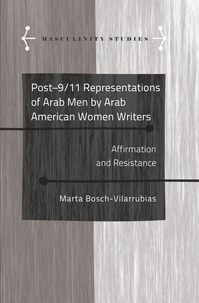 Marta Bosch-vilarrubias - Post-9/11 Representations of Arab Men by Arab American Women Writers - Affirmation and Resistance.