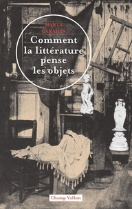 Marta Caraion - Comment la littérature pense les objets - Théorie littéraire de la culture matérielle.