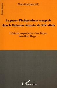Marta Giné-Janer - La guerre d'Indépendance espagnole dans la littérature française du XIXe siècle - L'épisode napoléonien chez Balzac, Stendhal, Hugo....
