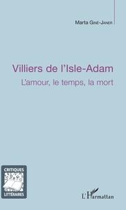 Marta Giné-Janer - Villiers de l'Isle-Adam : l'amour, le temps, la mort.