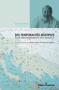 Marta Grabocz et Geneviève Mathon - Des temporalités multiples aux bruissements du silence - Daniel Charles in memoriam.