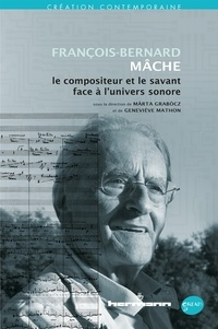 Marta Grabocz et Geneviève Mathon - François-Bernard Mâche, le compositeur et le savant face à l'univers sonore. 1 DVD
