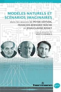 Marta Grabocz - Modèles naturels et scénarios imaginaires - Dans les oeuvres de Peter Eötvös, François-Bernard Mâche et Jean-Claude Risset.