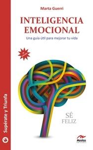 Marta Guerri - Inteligencia emocional - Una guía útil para mejorar tu vida.