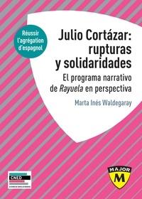 Marta Inès Waldegaray - Agrégation espagnol : Julio Cortazar : rupturas y solidaridades - El programa narrativo de Rayuela en perspectiva.