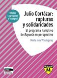 Marta Inès Waldegaray - Julio Cortazar : rupturas y solidaridades - El programa narrativo de Rayuela en perspectiva.