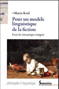 Marta Krol - Pour un modèle linguistique de la fiction - Essai de sémantique intégrée.