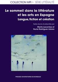 Marta Lacomba et Nuria Rodriguez Lazaro - Le sommeil dans la littérature et dans les arts en Espagne - Langue, fiction et création.