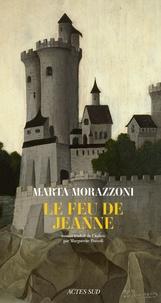 Marta Morazzoni - Le feu de Jeanne.