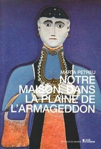 Marta Petreu - Notre maison, dans la plaine de l'Armageddon.