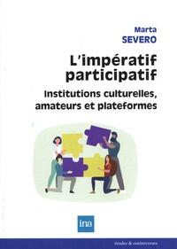 Marta Severo - L'impératif participatif - Institutions culturelles, amateurs et plateformes.