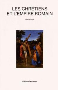 Marta Sordi - Les chrétiens et l'Empire romain.