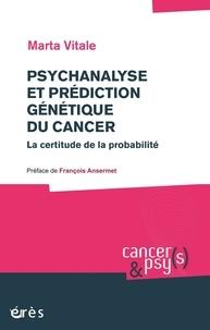 Marta Vitale - Psychanalyse et prédiction génétique du cancer - La certitude de la probabilité.