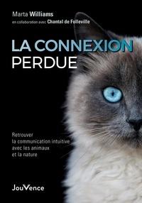 Marta Williams - La connexion perdue - Retrouver la communication intuitive avec les animaux et la nature.