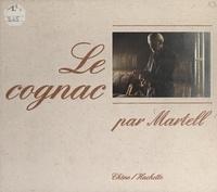 Martell et Cie et Michel Danglade - Le cognac.