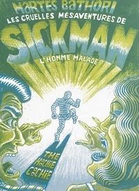 Martes Bathori - Les cruelles mésaventures de Sickman l'homme malade.