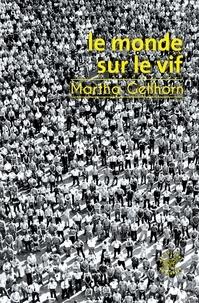 Martha Gellhorn - Le monde sur le vif.