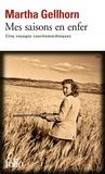 Martha Gellhorn - Mes saisons en enfer - Cinq voyages cauchemardesques.