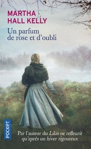 Martha Hall Kelly - Un parfum de rose et d'oubli.