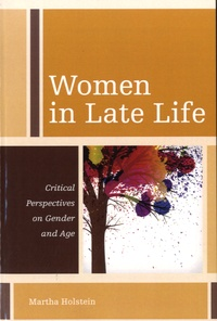 Martha Holstein - Women in Late Life - Critical Perspectives on Gender and Age.