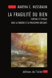 Martha Nussbaum - La fragilité du bien - Fortune et éthique dans la tragédie et la philosophie grecques.