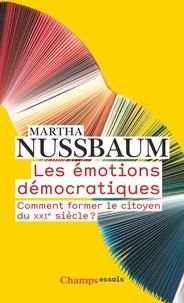 Martha Nussbaum - Les émotions démocratiques - Comment former le citoyen du XXIe siècle ?.